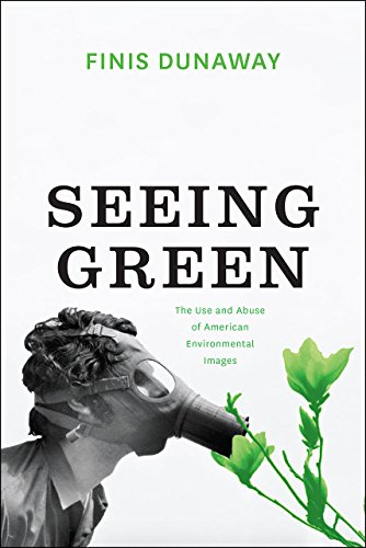 Seeing Green: The Use and Abuse of American Environmental Images: Dunaway, Finis