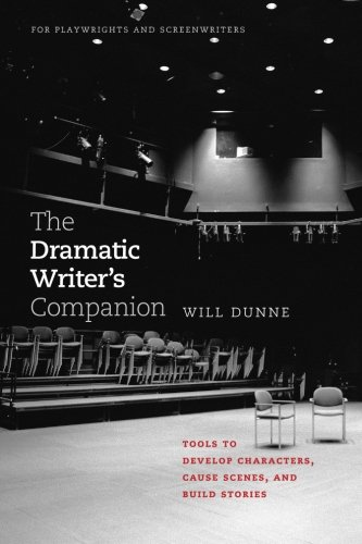9780226172545: The Dramatic Writer's Companion: Tools to Develop Characters, Cause Scenes, and Build Stories (Chicago Guides to Writing, Editing and Publishing)