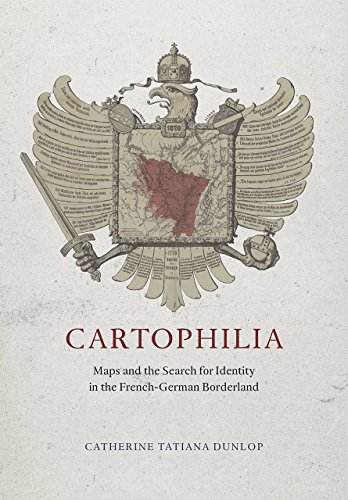 9780226173023: Cartophilia: Maps and the Search for Identity in the French-German Borderland
