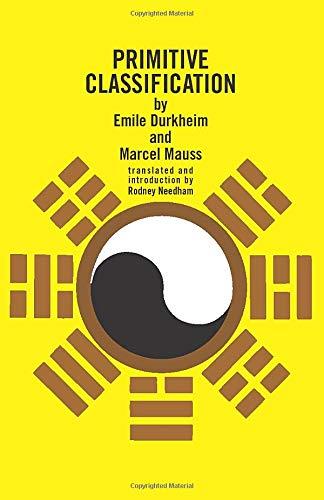 Primitive Classification: Durkheim, Emile; Mauss,