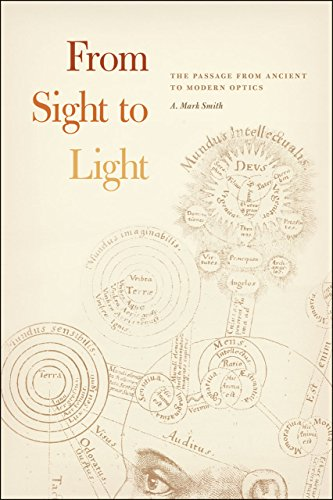 From Sight to Light: The Passage from Ancient to Modern Optics: Smith, A. Mark