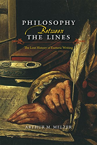 Philosophy Between the Lines: The Lost History of Esoteric Writing: Melzer, Arthur M.