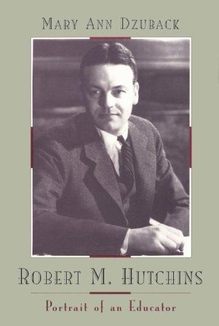9780226177106: Robert M. Hutchins: Portrait of an Educator (Centennial Publications of the University of Chicago Press)