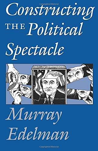 9780226183992: Constructing the Political Spectacle