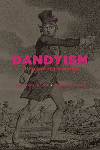 Dandyism in the Age of Revolution: The Art of the Cut: Elizabeth Amann