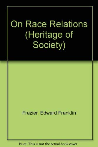 E. Franklin Frazier On Race Relations: Selected Writings (The Heritage of Sociology)