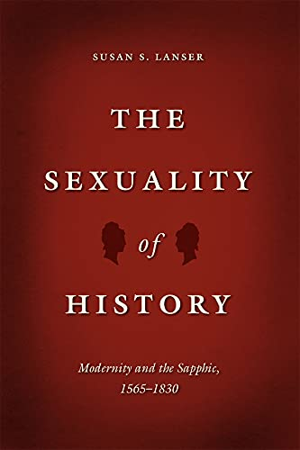 9780226187563: The Sexuality of History: Modernity and the Sapphic, 1565-1830