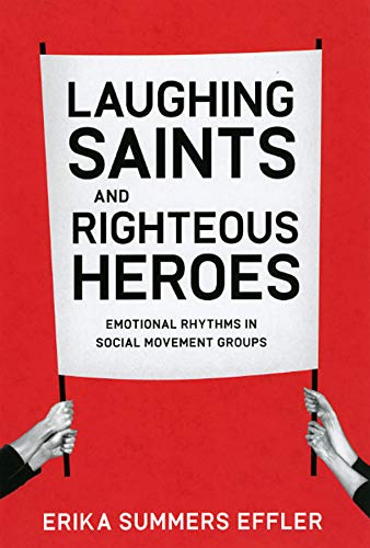 9780226188652: Laughing Saints and Righteous Heroes: Emotional Rhythms in Social Movement Groups (Morality and Society Series)