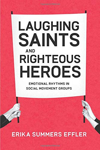 9780226188669: Laughing Saints and Righteous Heroes: Emotional Rhythms in Social Movement Groups (Morality and Society Series)
