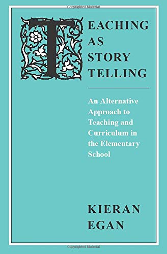 9780226190327: Teaching as Story Telling: An Alternative Approach to Teaching and Curriculum in the Elementary School