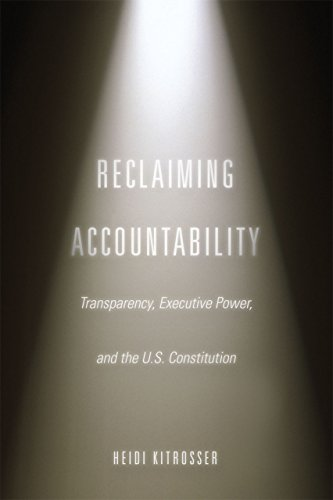Reclaiming Accountability: Transparency, Executive Power, and the U.S. Constitution: Kitrosser, ...