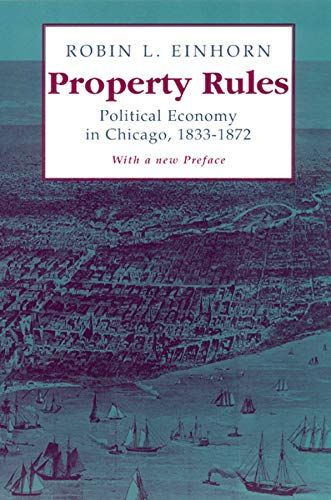 9780226194844: Property Rules: Political Economy in Chicago, 1833-1872
