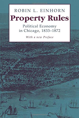 9780226194868: Property Rules: Political Economy in Chicago, 1833-1872