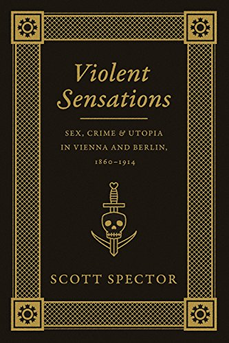 9780226196787: Violent Sensations: Sex, Crime, and Utopia in Vienna and Berlin, 1860-1914