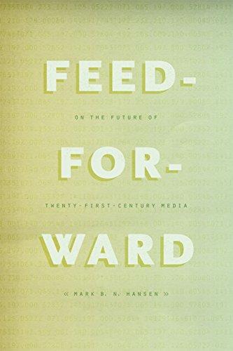 9780226199726: Feed-Forward: On the Future of Twenty-First-Century Media