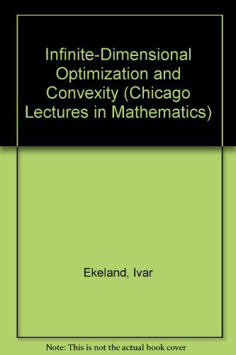 9780226199870: Infinite-Dimensional Optimization and Convexity (Chicago Lectures in Mathematics)