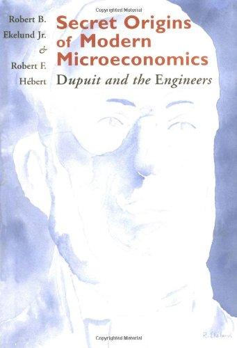 Secret Origins of Modern Microeconomics: Dupuit and: Robert B. Ekelund
