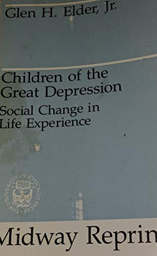 Children of the Great Depression: Social Change in Life Experience (Midway Reprint): Elder Jr., ...