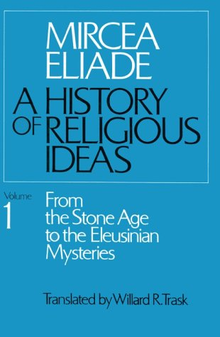 9780226204000: History of Religious Ideas: From the Stone Age to the Eleusinian Mysteries v. 1