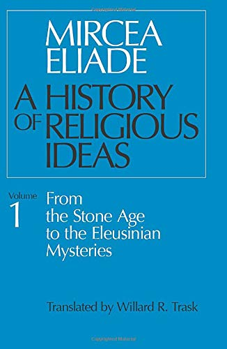9780226204017: A History of Religious Ideas, Volume 1: From The Stone Age To The Eleusinian Mysteries