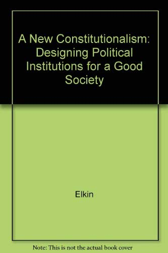 A New Constitutionalism: Designing Political Institutions for a Good Society