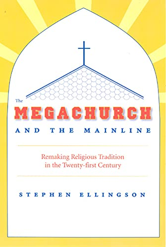 9780226204895: The Megachurch and the Mainline: Remaking Religious Tradition in the Twenty-first Century