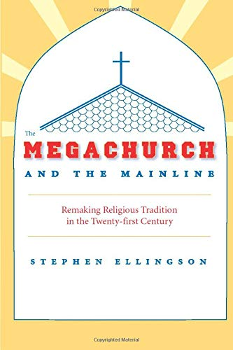 9780226204901: The Megachurch and the Mainline: Remaking Religious Tradition in the Twenty-first Century