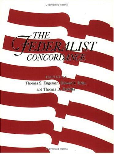The Federalists concordance.: Engeman, Thomas S., Edward J. Erler & Thomas B. Hofeller (eds.