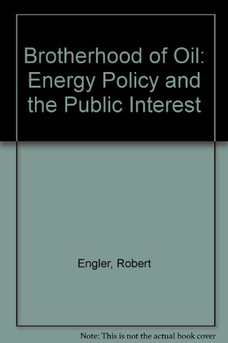 Brotherhood of Oil: Energy Policy and the Public Interest.: Engler, Robert.