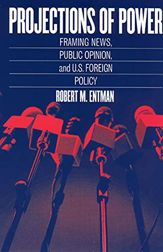 9780226210711: Projections of Power: Framing News, Public Opinion, and U.S. Foreign Policy (Studies in Communication, Media, and Public Opinion)
