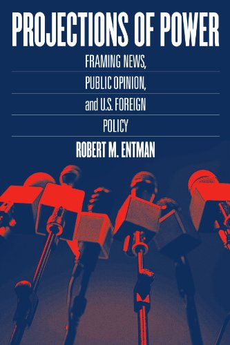 9780226210728: Projections of Power: Framing News, Public Opinion, and U.S. Foreign Policy (Studies in Communication, Media, and Public Opinion)