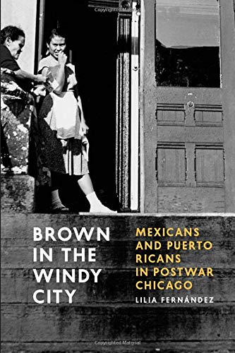 9780226212845: Brown in the Windy City: Mexicans and Puerto Ricans in Postwar Chicago (Historical Studies of Urban America)