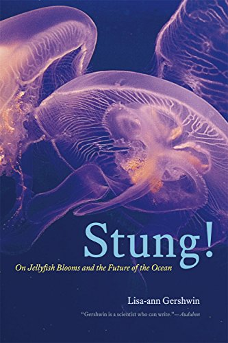 Stung!: On Jellyfish Blooms and the Future of the Ocean: Gershwin, Lisa-ann