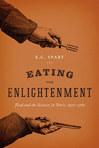 Eating the Enlightenment: Food and the Sciences in Paris, 1670-1760: Spary, E. C.
