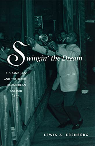 Swingin' the Dream: Big Band Jazz and the Rebirth of American Culture: Erenberg, Lewis A.
