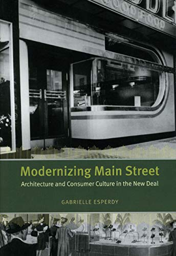9780226218007: Modernizing Main Street: Architecture and Consumer Culture in the New Deal
