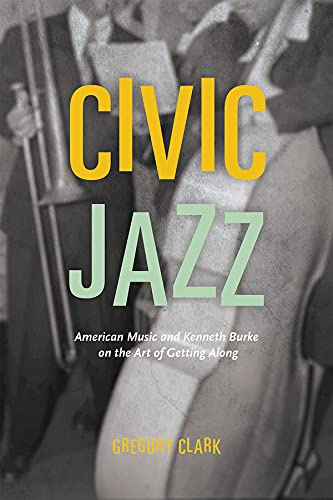 Civic Jazz: American Music and Kenneth Burke on the Art of Getting Along (Hardback): Gregory Clark