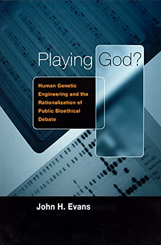 9780226222615: Playing God?: Human Genetic Engineering and the Rationalization of Public Bioethical Debate (Morality and Society Series)