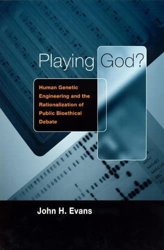 9780226222622: Playing God?: Human Genetic Engineering and the Rationalization of Public Bioethical Debate (Morality and Society Series)