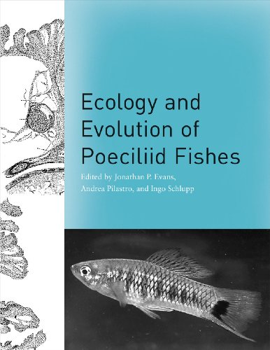 Ecology and Evolution of Poeciliid Fishes: Editor-Jonathan P. Evans;