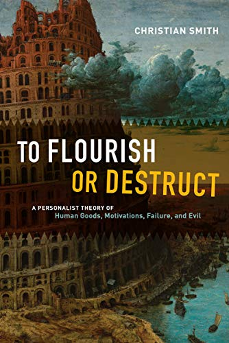 9780226231952: To Flourish or Destruct: A Personalist Theory of Human Goods, Motivations, Failure, and Evil