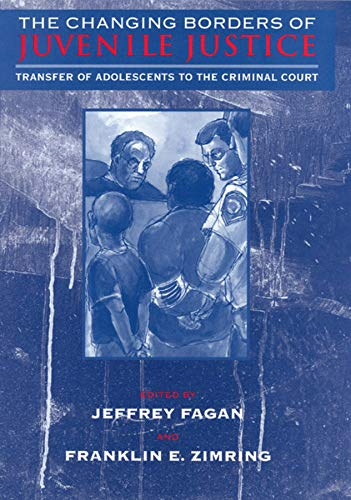 The Changing Borders of Juvenile Justice: Transfer of Adolescents to the Criminal Court: Fagan, ...