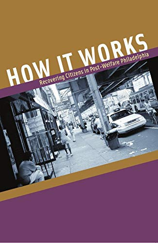 9780226234083: How It Works: Recovering Citizens in Post-Welfare Philadelphia