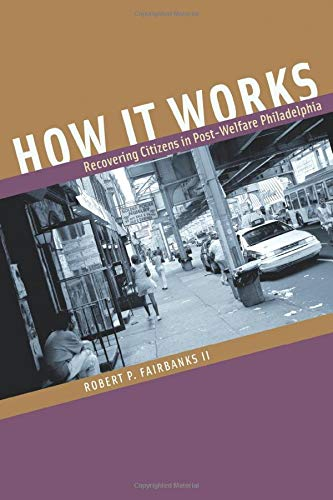 9780226234090: How It Works: Recovering Citizens in Post-Welfare Philadelphia