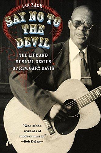 Say No to the Devil: The Life and Musical Genius of Rev. Gary Davis: Zack, Ian