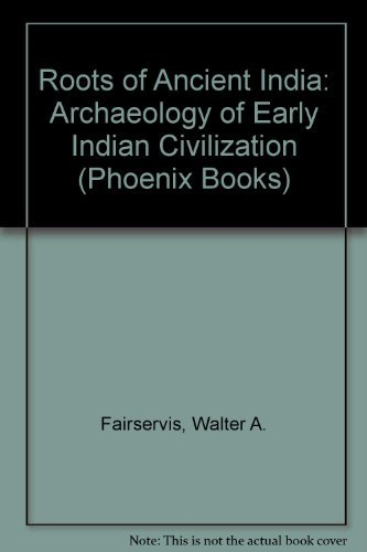 The Roots of Ancient India (Phoenix Books): Fairservis, Walter Ashlin