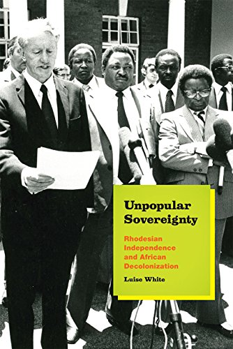 Unpopular Sovereignty: Rhodesian Independence and African Decolonization: White, Luise