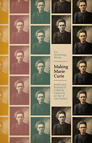 Making Marie Curie: Intellectual Property and Celebrity: Wirtén, Eva Hemmungs
