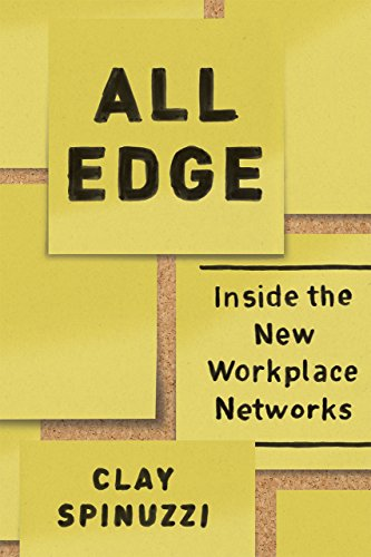 All Edge: Inside the New Workplace Networks: Spinuzzi, Clay