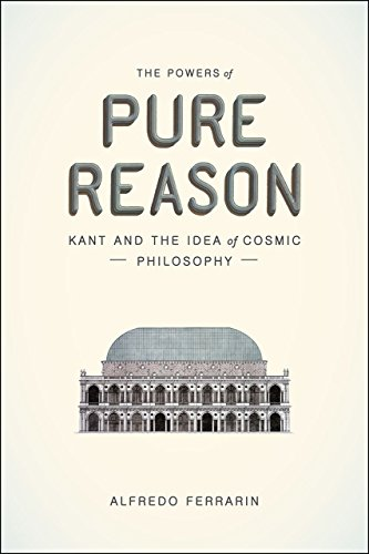 The Powers of Pure Reason: Kant and the Idea of Cosmic Philosophy (Hardback): Alfredo Ferrarin